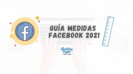 Facebook medidas portada y post (Guía medidas Facebook 2021)